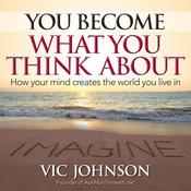 You Become What You Think About by  Vic Johnson audiobook