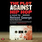 The Plot against Hip Hop by  Nelson George audiobook