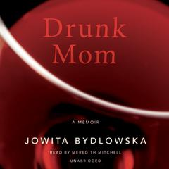 Drunk Mom by Jowita Bydlowska audiobook