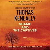Shame and the Captives by  Thomas Keneally audiobook