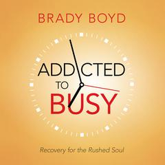 Addicted to Busy by Brady Boyd audiobook