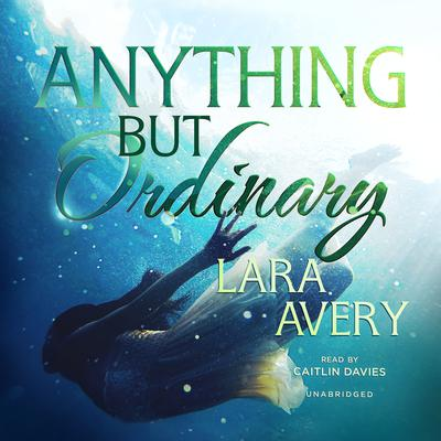 Anything but Ordinary by Lara  Avery audiobook