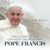 The Future of the Catholic Church with Pope Francis by  Garry Wills audiobook