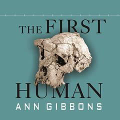 The First Human by Ann Gibbons audiobook