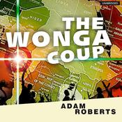 The Wonga Coup by  Adam Roberts audiobook