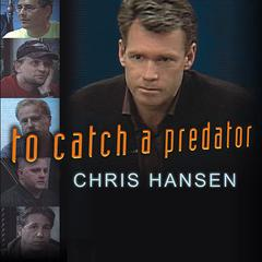 To Catch a Predator by Chris Hansen audiobook
