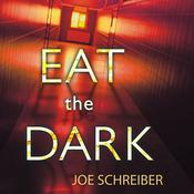 Eat the Dark by  Joe Schreiber audiobook