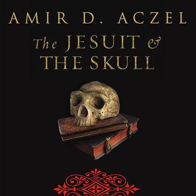 The Jesuit and the Skull by Amir D. Aczel audiobook
