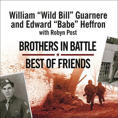 "Brothers in Battle, Best of Friends by William ""Wild Bill"" Guarnere audiobook"