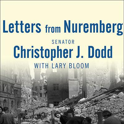Letters from Nuremberg by Christopher J. Dodd audiobook