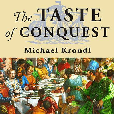 The Taste of Conquest by Michael Krondl audiobook