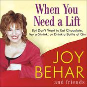 When You Need a Lift by  Joy Behar audiobook
