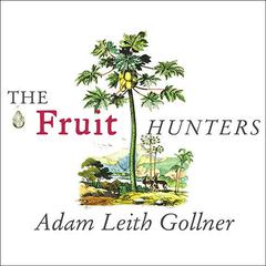 The Fruit Hunters by Adam Leith Gollner audiobook