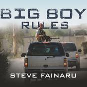 Big Boy Rules by  Steve Fainaru audiobook