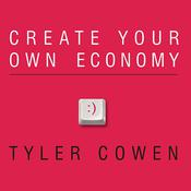 Create Your Own Economy by  Tyler Cowen audiobook