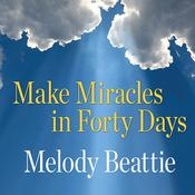 Make Miracles in Forty Days by  Melody Beattie audiobook