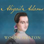 Abigail Adams by  Woody Holton audiobook