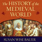 The History of the Medieval World by  Susan Wise Bauer audiobook