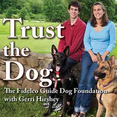 Trust the Dog by The Fidelco Guide Dog Foundation  audiobook
