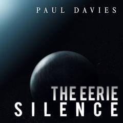 The Eerie Silence by Paul Davies audiobook