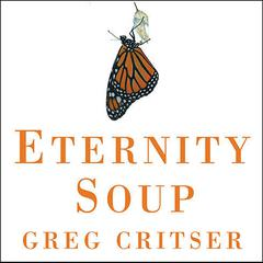Eternity Soup by Greg Critser audiobook