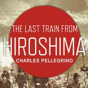 The Last Train from Hiroshima by  Charles Pellegrino audiobook