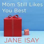 Mom Still Likes You Best by  Jane Isay audiobook