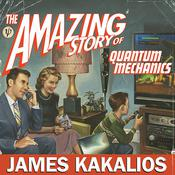 The Amazing Story of Quantum Mechanics by  James Kakalios audiobook