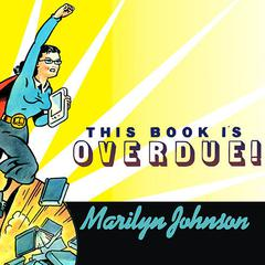This Book Is Overdue! by Marilyn Johnson audiobook
