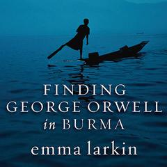 Finding George Orwell in Burma by Emma Larkin audiobook
