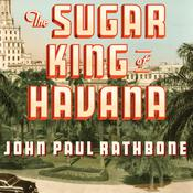 The Sugar King of Havana by  John Paul Rathbone audiobook