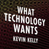 What Technology Wants by  Kevin Kelly audiobook