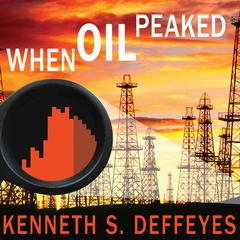 When Oil Peaked by Kenneth S. Deffeyes audiobook