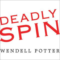 Deadly Spin by Wendell Potter audiobook