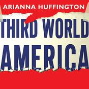 Third World America by  Arianna Huffington audiobook