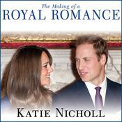 The Making of a Royal Romance by  Katie Nicholl audiobook