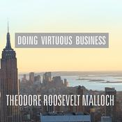 Doing Virtuous Business by  Theodore Roosevelt Malloch audiobook