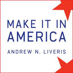 Make It in America by Andrew N. Liveris audiobook