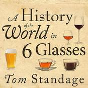 A History of the World in 6 Glasses by  Tom Standage audiobook