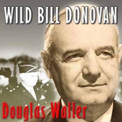 Wild Bill Donovan by Douglas Waller audiobook
