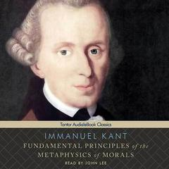 Fundamental Principles of the Metaphysics of Morals by Immanuel Kant audiobook