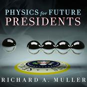 Physics for Future Presidents by  Richard A. Muller audiobook
