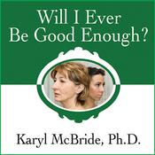 Will I Ever Be Good Enough? by  Dr. Karyl McBride PhD audiobook