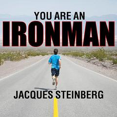 You Are an Ironman by Jacques Steinberg audiobook