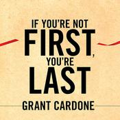 If You're Not First, You're Last by  Grant Cardone audiobook