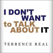 I Don't Want to Talk About It by  Terrence Real audiobook
