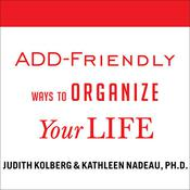 ADD-Friendly Ways to Organize Your Life  by  Judith Kolberg audiobook