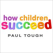 How Children Succeed by  Paul Tough audiobook