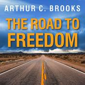 The Road to Freedom by  Arthur C. Brooks audiobook
