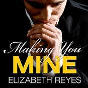 Making You Mine by  Elizabeth Reyes audiobook
